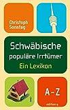 Schwäbische populäre Irrtümer: Ein Lexikon