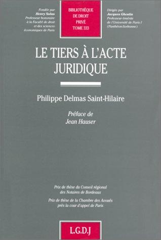 Le tiers à l'acte juridique par Philippe Delmas Saint-Hilaire