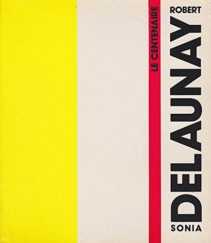 Delaunay Robert et Sonia, Le centenaire (catalogue de l'exposition au Musée d'art moderne de Paris, 14 mai - 8 septembre 1985)