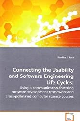 Connecting the Usability and Software Engineering Life Cycles:: Using a communication-fostering software development framework and cross-pollinated computer science courses by Pardha S. Pyla (2009-06-04)