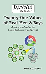 Dennis the Mentor (TM) Twenty-One Values of Real Men and Boys: Defining manhood in the twenty-first century and beyond by Dennis C. Brewer (2015-04-15)