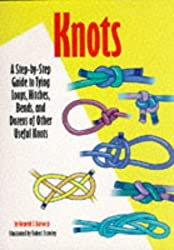 Knots: A Step-by-step Guide to Tying Loops, Hitches, Bends and Dozens of Other Useful Knots