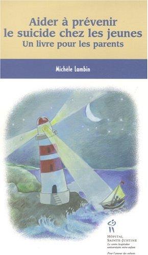 Aider à prévenir le suicide chez les jeunes : Un livre pour les parents par Michèle Lambin