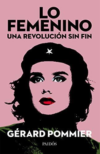 Lo femenino, una revolución sin fin por Gérard Pommier