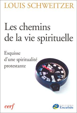 Les Chemins de la vie spirituelle : Esquisse d'une spiritualité protestante