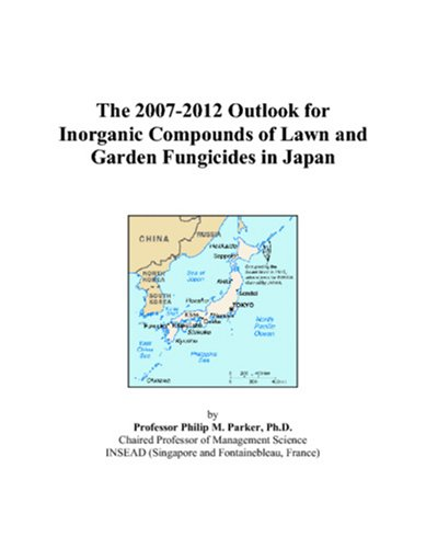 The 2007-2012 Outlook for Inorganic Compounds of Lawn and Garden Fungicides in Japan