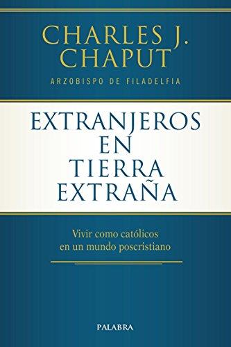 Extranjeros en tierra extraña. Vivir como católicos en un mundo poscritiano (Mundo y cristianismo)