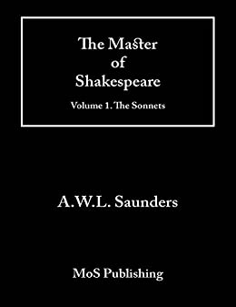 The Master of Shakespeare: Volume 1. The Sonnets by [Saunders, A.W.L.]