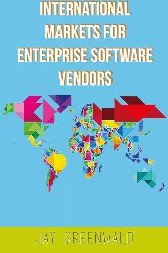 International Markets for Enterprise Software Vendors: Europe, East Asia, Latin America, Rest of World: Volume 1