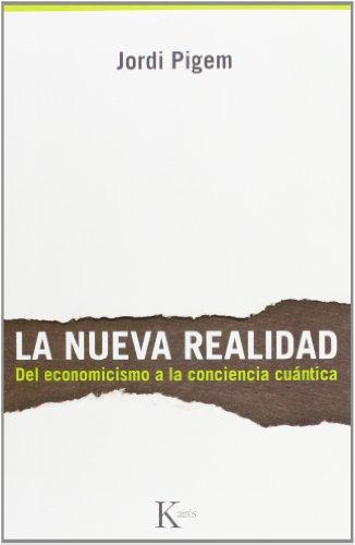 La nueva realidad : del economicismo a la conciencia cuántica por Jordi Pigem