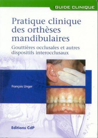 Pratique clinique des orthèses mandibulaires : Gouttières occlusales et autres dispositifs intercclusaux