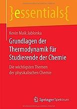 Grundlagen der Thermodynamik für Studierende der Chemie: Die wichtigsten Themen der physikalischen Chemie (Essentials) hier kaufen