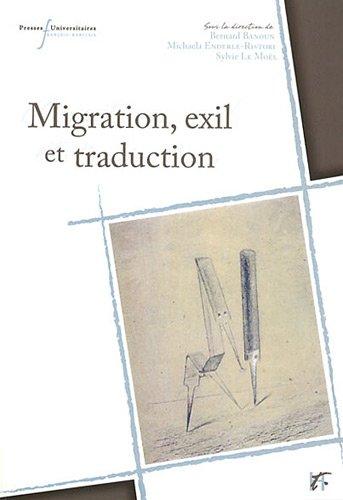MIGRATIONS EXIL ET TRADUCTION: ESPACES FRANCOPHONES ET GERMANOPHONES XVIIIE-XXE SIECLES