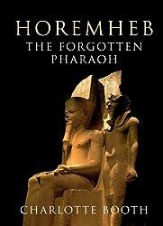 Horemheb: The Forgotten Pharaoh (English Edition)