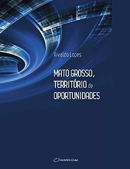 Descarga gratuita Mato Grosso, Território de Oportunidades Epub