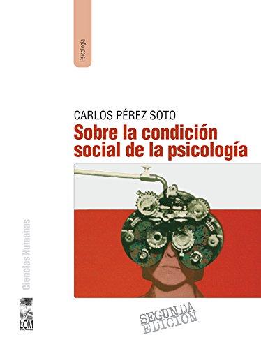 Sobre la condición social de la psicología (2a. Edición) por Carlos Pérez Soto