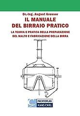 Idea Regalo - Il Manuale del Birraio Pratico: Teoria e Pratica della preparazione del Malto Fabricazione della Birra