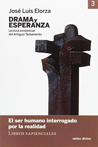 Drama y esperanza - III (Lectura existencial del Antiguo Testamento): El ser humano interrogado por la realidad (Libros sapienciales) (Materiales de trabajo) por José Luis Elorza Ugarte