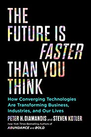 The Future Is Faster than You Think (Exponential Technology Series)
