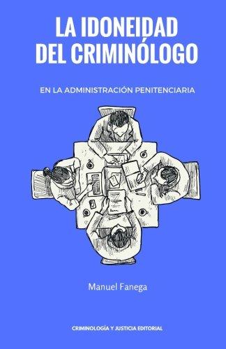 La idoneidad del criminólogo en la administración penitenciaria por Manuel Fanega