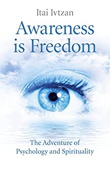 Awareness Is Freedom: The Adventure of Psychology and Spirituality by [Ivtzan, Itai]