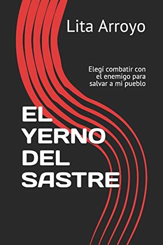 EL YERNO DEL SASTRE: Luché junto con el enemigo para salvar a mi pueblo por Lita Arroyo
