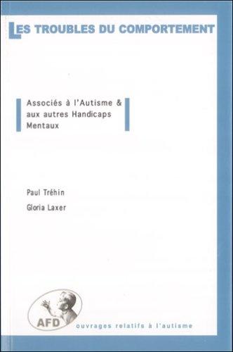 Les troubles du comportement associés à l'autisme et aux autres handicaps mentaux par Paul Tréhin, Gloria Laxer