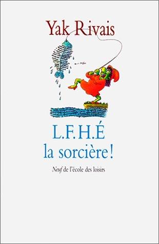 L.F.H.É. la sorcière ! par Yak Rivais