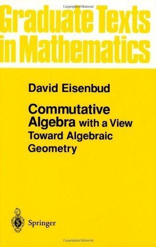 Commutative Algebra: with a View Toward Algebraic Geometry (Graduate Texts in Mathematics) by Eisenbud, David (1999) Paperback