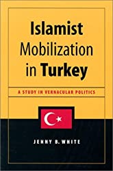 Islamist Mobilization in Turkey: A Study in Vernacular Politics (Studies in Modernity and National Identity)