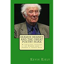 Seamus Heaney and the Great Poetry Hoax: A critical exposé of Faber and Faber's verse-man