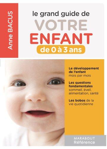 LE GRAND GUIDE DES ENFANTS DE 0 A 3 ANS par Anne Bacus