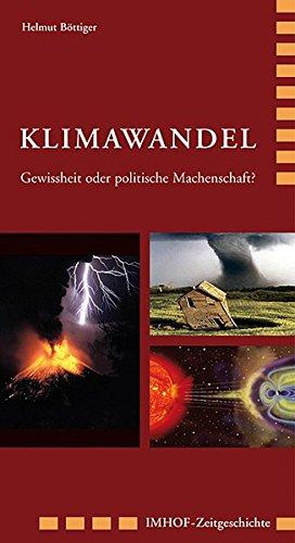 Klimawandel: Gewissheit oder politische Machenschaft? (Imhof-Zeitgeschichte) - Klimawandels Des Physik