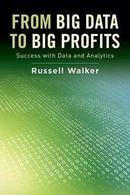 [(From Big Data to Big Profits : Success with Data and Analytics)] [By (author) Russell Walker] published on (September, 2015)