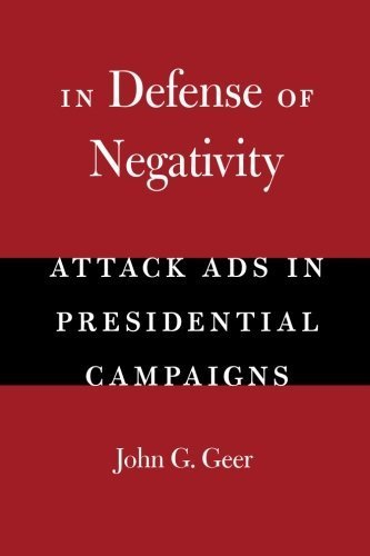 In Defense of Negativity: Attack Ads in Presidential Campaigns (Studies in Communication, Media, and Public Opinion) by John G. Geer (2006-04-01)