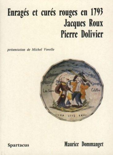 Enrags et curs rouges en 1793: Jacques Roux, Pierre Dolivier