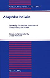 Adapted to the Lake: Letters by the Brother Founders of Notre Dame, 1841-1849 (American University Studies, Series 9: History)