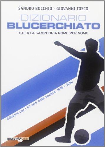 Dizionario blucerchiato. Tutta la Sampdoria nome per nome di Sandro Bocchio