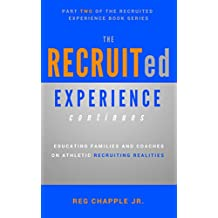 The Recruited Experience Continues: Educating Families and Coaches on Athletic Recruiting Realities (English Edition)