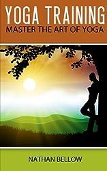 Yoga Training: A Practical Guide To Master Art of Yoga: Volume 1 (Yoga Meditation)