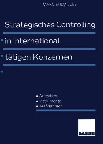 Strategisches Controlling in international tätigen Konzernen: Aufgaben - Instrumente - Maßnahmen (German Edition)