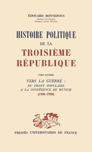 Histoire politique de la troisime Rpublique, tome 6 : Vers la guerre, du Front populaire  la confrence de Munich : 1936-1938