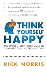 Think Yourself Happy: The Simple 6-Step Programme to Change Your Life from Within by Rick Norris (2011-10-01)
