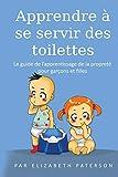Apprendre à se servir des toilettes: Le guide de l'apprentissage de la propreté pour garçons et filles