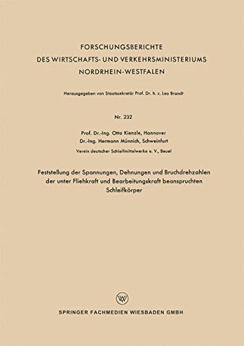 Feststellung der Spannungen, Dehnungen und Bruchdrehzahlen der unter Fliehkraft und Bearbeitungskraft beanspruchten Schleifkörper (Forschungsberichte ... Nordrhein-Westfalen, Band 232)