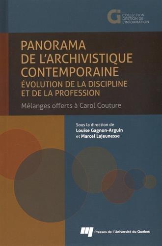 Panorama de l'archivistique contemporaine : Evolution de la discipline et de la profession : mlanges offerts  Carol Couture