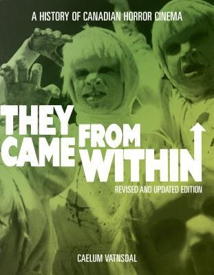[(They Came from Within: A History of Canadian Horror Cinema)] [Author: Caelum Vatnsdal] published on (December, 2014)