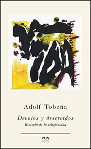 Devotos y descreídos: Biología de la religiosidad por Adolf Tobeña Pallarés