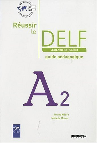 Reussir Le Delf Scolaire et Junior Guide A2 (French Edition) by Bruno Megre (2013-06-08)