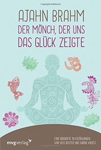 Ajahn Brahm - Der Mönch, der uns das Glück zeigte: Eine Biografie in Erzählungen von Vusi Reuter und Sabine Kroiß